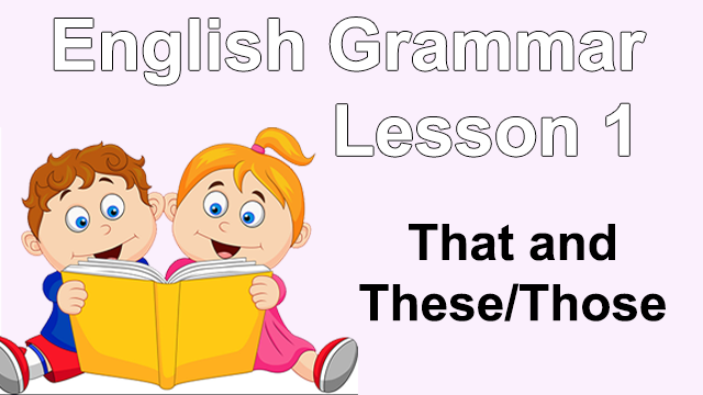 English Grammar Lesson 1 – This That and These/Those